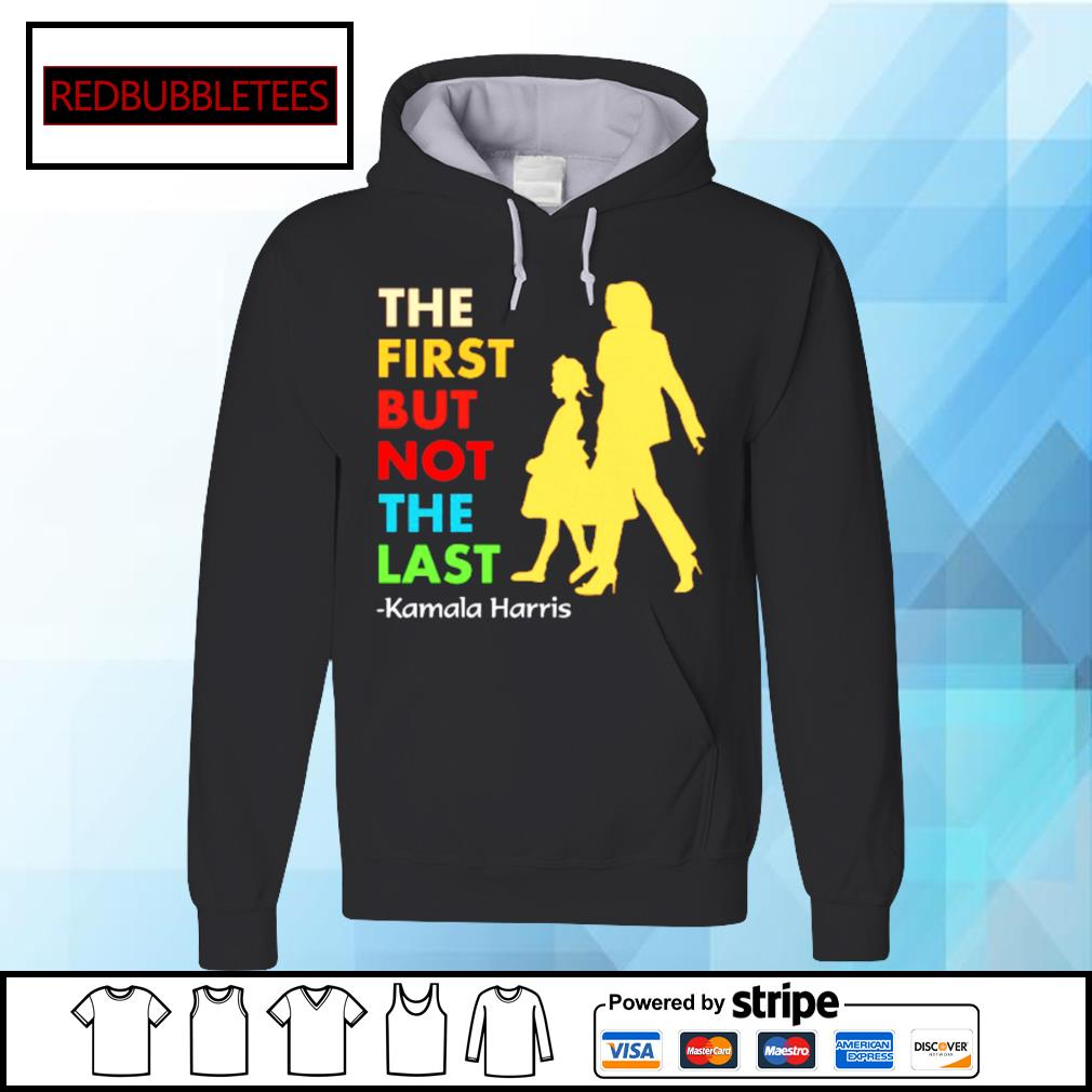 The first but not the last Kamala Hairis s Hoodie