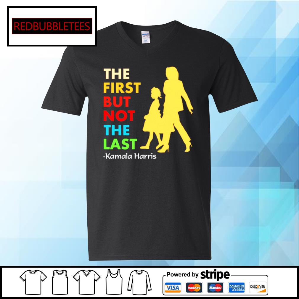 The first but not the last Kamala Hairis s V-neck T-shirt