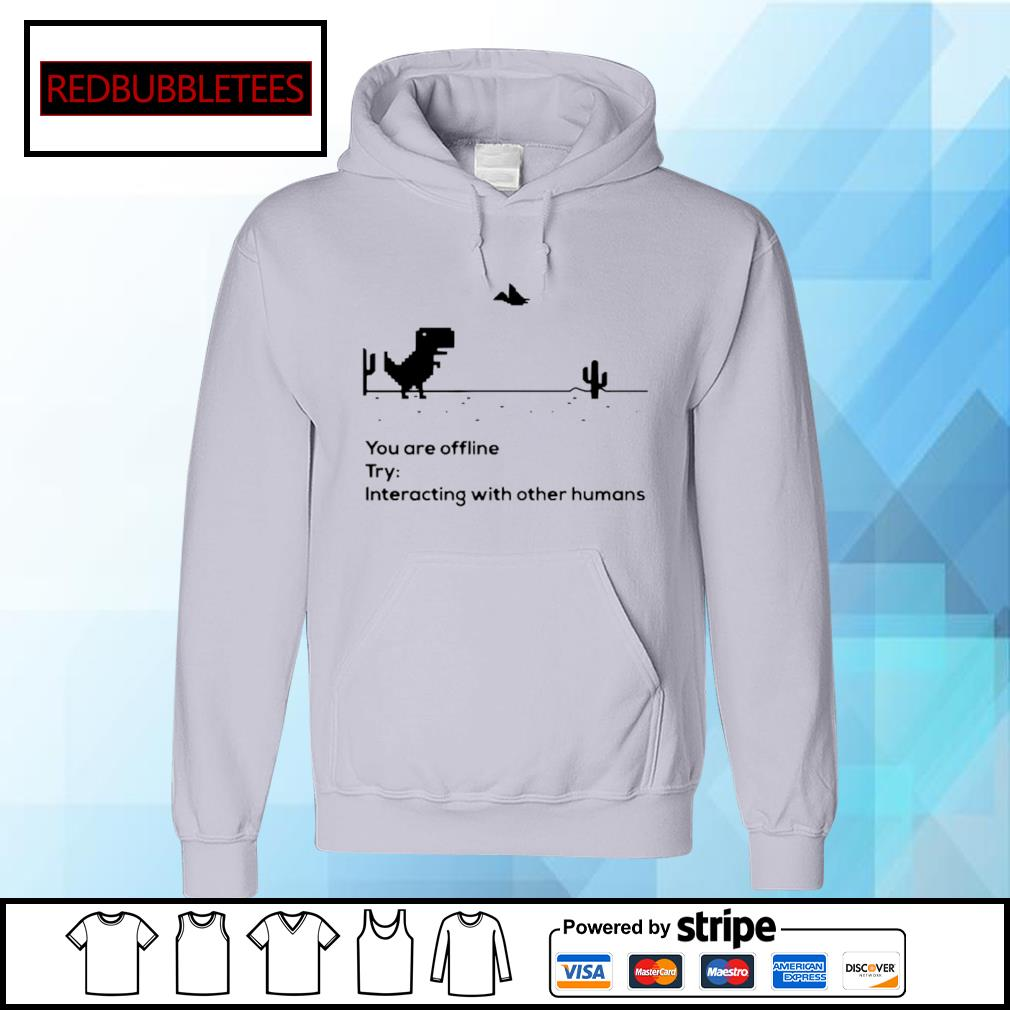 You Are Offline Try Interacting With Other Humans s Hoodie